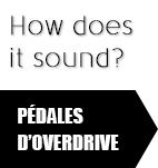 How does it sound? Pédales d'overdrive